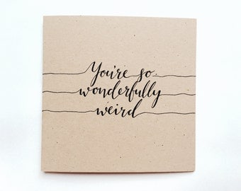 You're so wonderfully weird greeting card, typography
