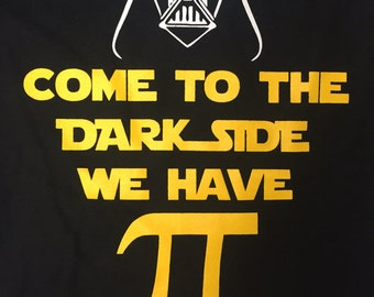 Pi Day Shirt come to the dark side we have Pi