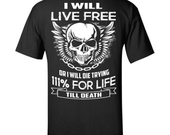 I will live free or I will die trying 111% for life till death T-Shirt