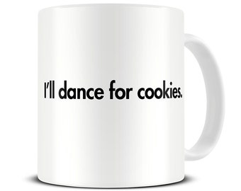 Funny Mugs - I'll Dance for Cookies Coffee Mug - funny gifts - funny gift for friends - gift for her -  MG439
