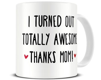 Funny Mother's Day Gift - I Turned Out Awesome Coffee Mug - gift for mom - mum - mothers day mug - MG470