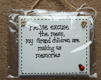 Family Humor Home Sign - Please Excuse The Mess My Grand Children Are Making Us Memories - House Plaque Gift