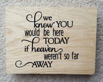 We Know You Would Be Here If Heaven Weren't So Far Away Free standing wooden Sign Plaque - Wedding Plaque Family Plaque