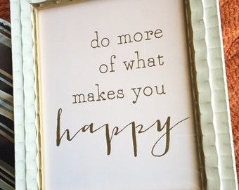 ART PRINT - Do More of What Makes you happy