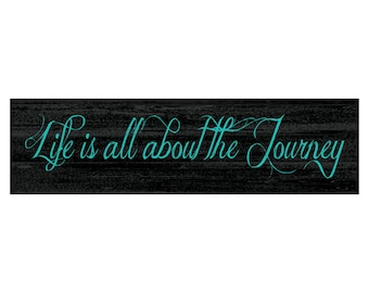 Life is all about the Journey Sign- Teal