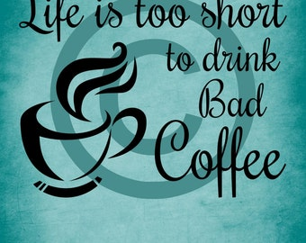 Life Is Too Short To Drink Bad Coffee Wall Vinyl