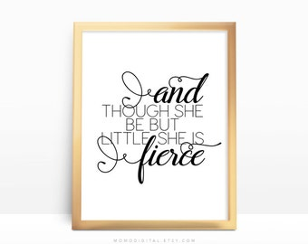 SALE -  And Though She Be But Little, Typographic Quote, Handlettering Script, Modern Calligraphy, Black White, Dorm, Apartment, Nursery