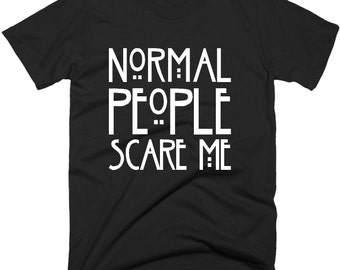 Normal People Scare Me T Shirt, Women's Men's Gothic Horror Cotton Top, Ladies girls Fashion Gift, Shirts With Sayings In 5 Sizes & Colors.