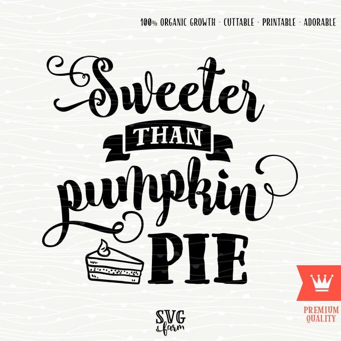Sweeter Than Pumpkin Pie Thanksgiving Svg Decal Cutting