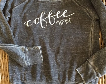 COFFEE Please- ladies comfy sweatshirt