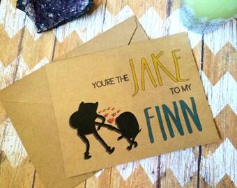 You're the Jake to my Finn!- love card- custom inside- Adventure Time card