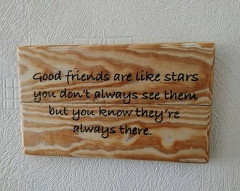 Good friends are like stars you don't always see them but you know they're always there. Sign