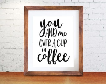 Coffee Printable Art Print, 8x10 printable, Kitchen Wall Art,  You and Me over a cup of coffee, Coffee Sign Print, Instant Download