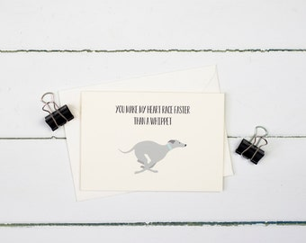 Whippet- You make my heart race faster than a whippet- greetings card