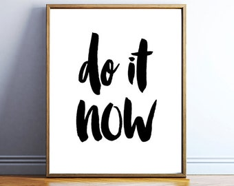 Motivational printable quote - do it now - black and white word art - inspiring wall poster download - typography print - INSTANT DOWNLOAD
