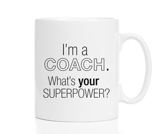 Coach Gift / Coach Mug / I'm a Coach, What's Your Superpower? / Gifts for Coaches / 11 or 15 oz Mug