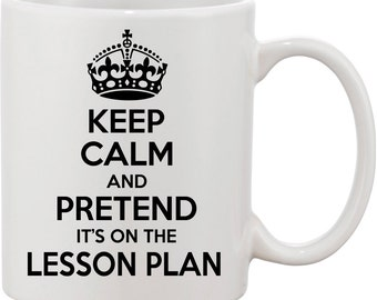 Gift for Teacher, Teacher Gifts, Keep Calm and Pretend It's On The Lesson Plan Funny Coffee Mug, Teacher Appreciation, Cute Teacher Mug