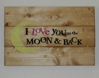 I Love You To The Moon and Back Wood Sign