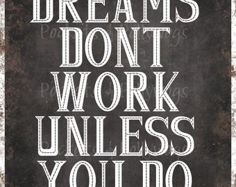 Dreams Don't Work Unless You Do-instant digital download-11x14-8x10
