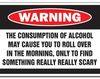 Alcohol Causes Something Scary Warning Sign Drunk Gift