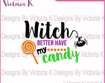 Witch Better Have My Candy, Witch, Halloween, SVG, DXF, PNG, Files, Cricut and Silhouette Cut Files