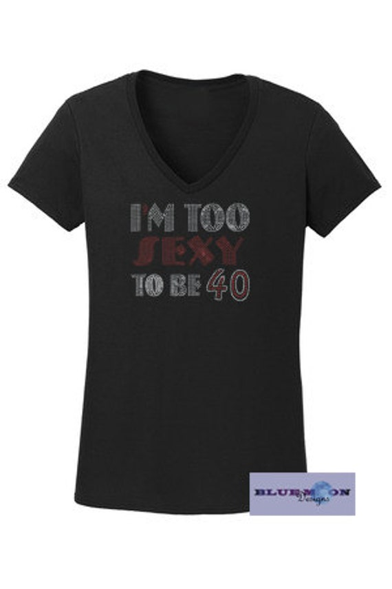 I'm to sexy to be 40 Rhinestone T-Shirt Made to order