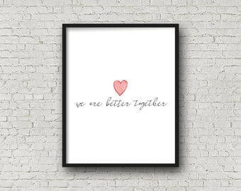 We Are Better Together, Love Quote, Printable Art, Digital Art, Instant Download, Heart Print, Wedding Gift, Heart Art, I Love You, Love Art