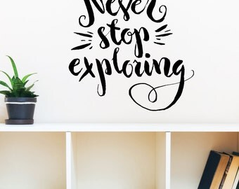 Never Stop Exploring | Quotes Words Inspirational Motivational Goals Life Office Gym Café | Removable Vinyl Wall Sticker
