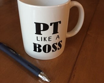 PT like a BOSS! Fill it with your favorite drink to get you through a day of Physical Therapy'n!