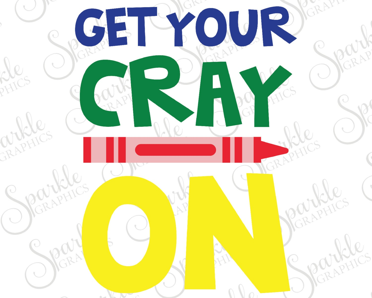 Get Your Cray On Cut File School Svg First Day Of School Svg