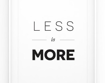 Less is More Print - Modern Quote - Minimalistic - Motivational - Scandinavian Wall Art - Home Decor