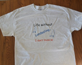 Life without Landsailing T shirt