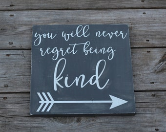 You Will Never Regret Being Kind - wooden sign