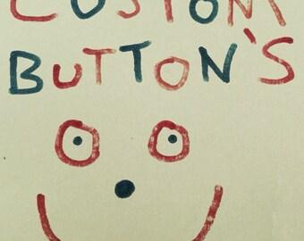 """Custom 1"""" buttons"""