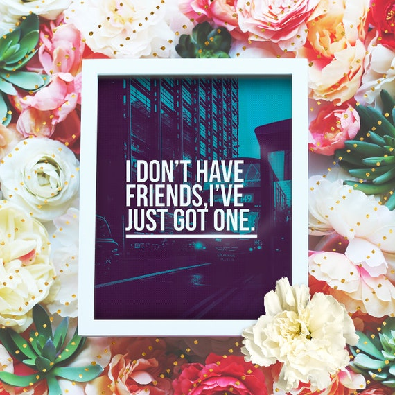 "I don't have friends, I just got one - 8x10"" Sherlock Printable Poster - Sherlock BBC Wall Art- Sherlock Quote Print - INSTANT DOWNLOAD"