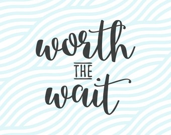 Baby Worth The Wait SVG Instant Download Cutting File. Newborn Baby Wedding Child Nursery. Cut or Printable. Cricut Explore Silhouette Cameo