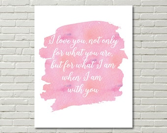 I Love You not only for what you are but for what I am when I am with you digital print; wall art; watercolour; instant download