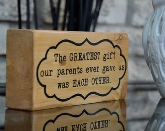 The greatest gift our parents ever gave us was each other, wood block, sibling quote, gift for brother, gift for sister, going away gift