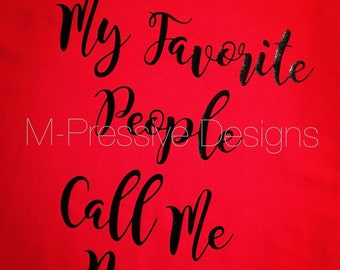 My Favorite People Call Me Customizable Womens Shirt