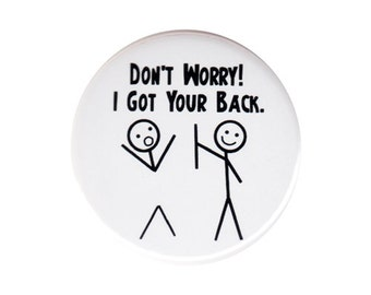 Don't Worry I Got Your Back Button Badge Pin Cute Funny Friendship