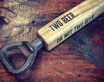 Walnut Handle Bottle Opener Two Beer...Or Not Two Beer