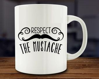 Respect the Mustache Mug, Funny Coffee Mug (A148)