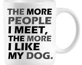 The More People I Meet, The More I Like My Dog