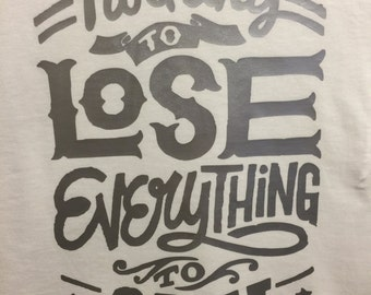 Nothing To Lose Everything To Gain T-Shirt