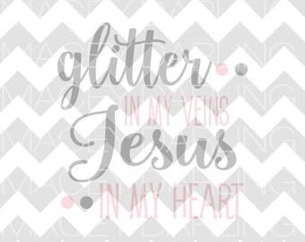 Glitter In My Veins Jesus In My Heart SVG, Glitter In My Veins SVG, Jesus In My Heart Svg, Newborn Svg, Baby Girl Svg, Jeus Svg, dxf