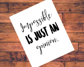 Motivational Printable - Impossible Is Just An Opinion - Home Decor - Office Decor - College Dorm Decor - Wall Art  - Inspirational Quote