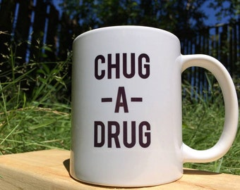 The Drug Chuggin' Mug