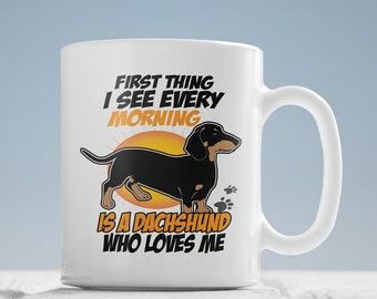 First Thing I See Every Morning is a Dachshund Who Loves Me Mug