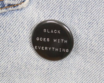 Black Goes With Everything 1.25 Inch Pin Back Button Badge