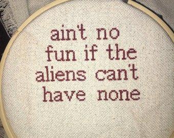 Ain't no fun if the aliens can't have none cross stitch
